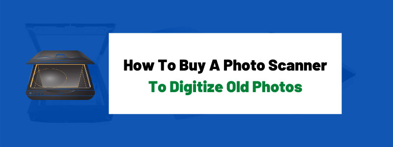 How To Buy A Photo Scanner